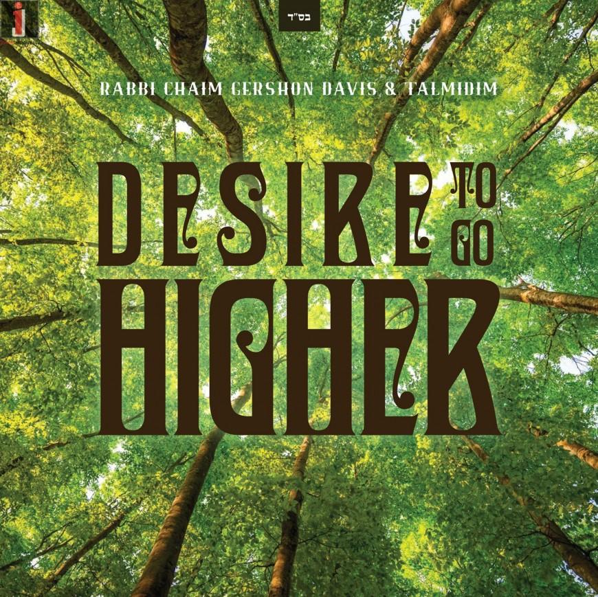 "Rabbi Chaim Gershon Davis & Talmidim – ""Desire To Go Higher"""