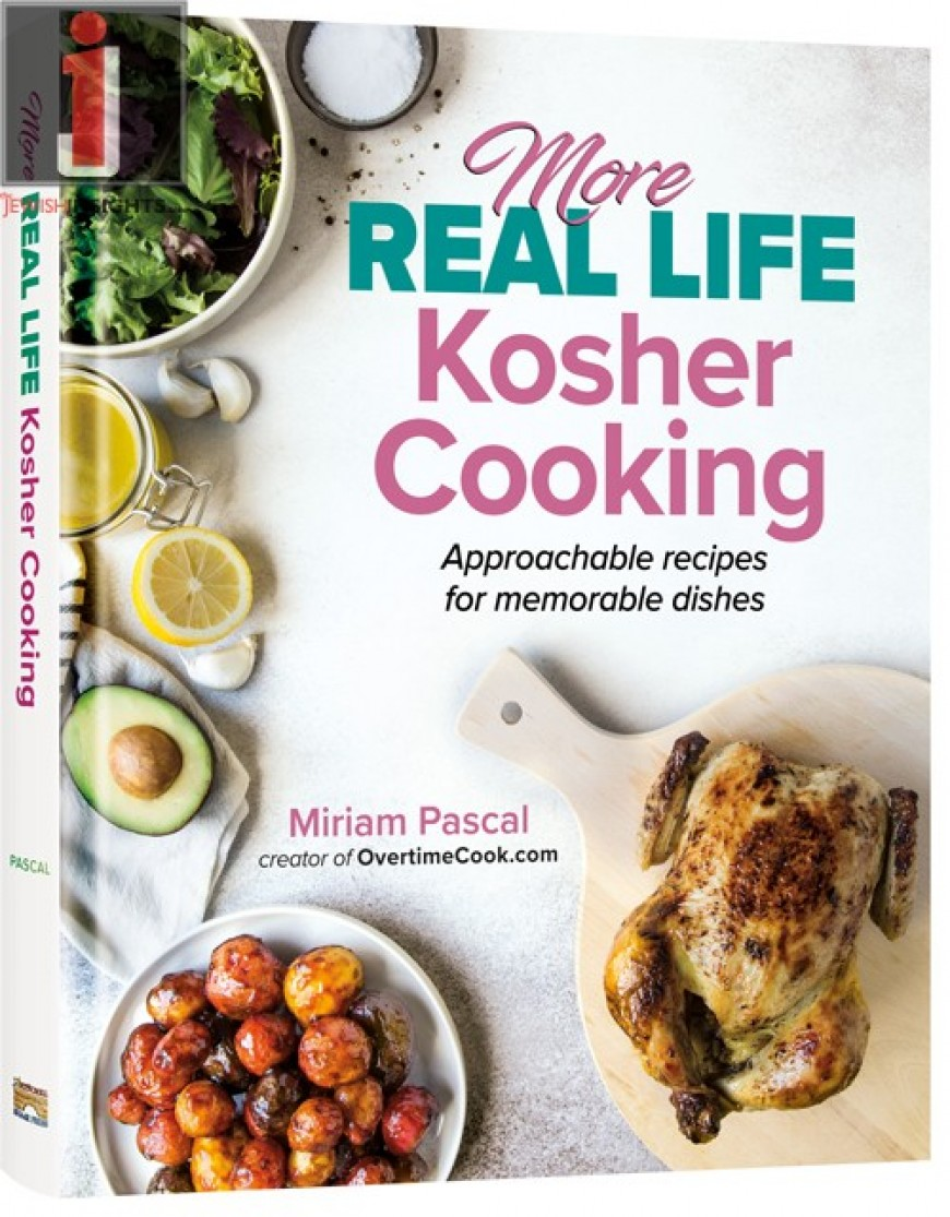 More Real Life Kosher Cooking – Approachable Recipes For Memorable Dishes