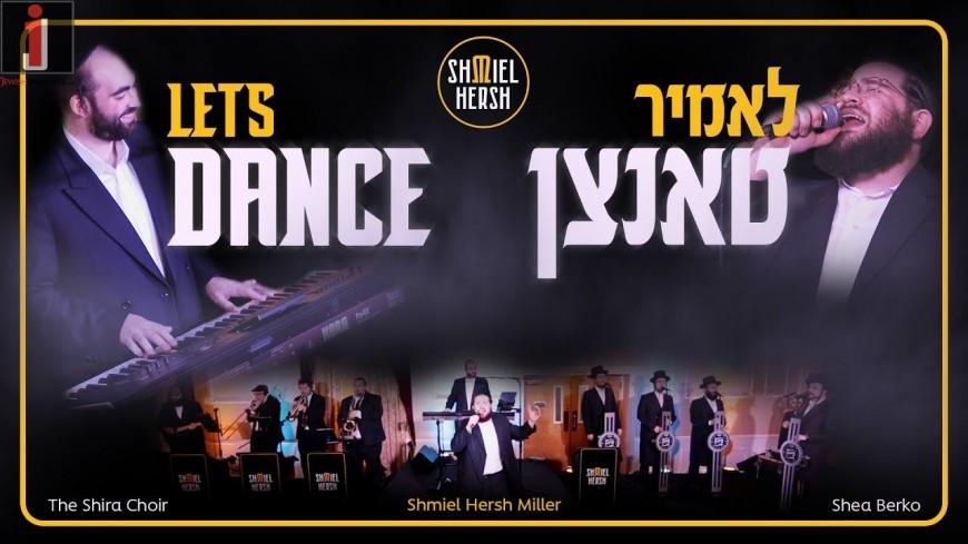 Lets Dance – Shmiel Hersh Miller ft Shea Berko & Shira