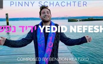 """Yedid Nefesh"" – Pinny Schachter – Composed by Benzion Klatzko"