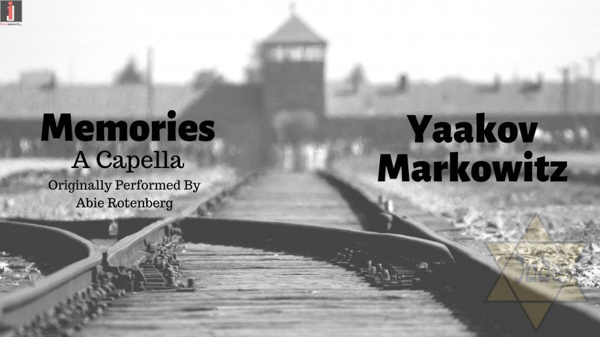"""Yom HaShoah Release: """"Memories"""" by Yaakov Markowitz (A Capella Cover)"""