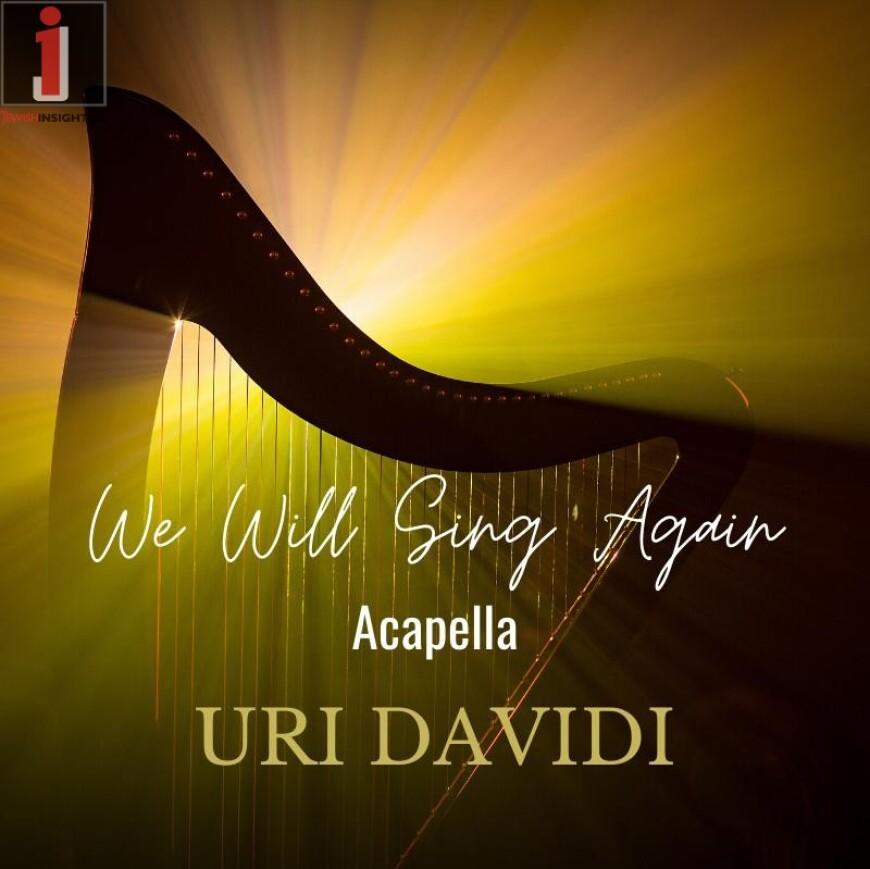 URI DAVIDI – We Will Sing Again (Acapella)