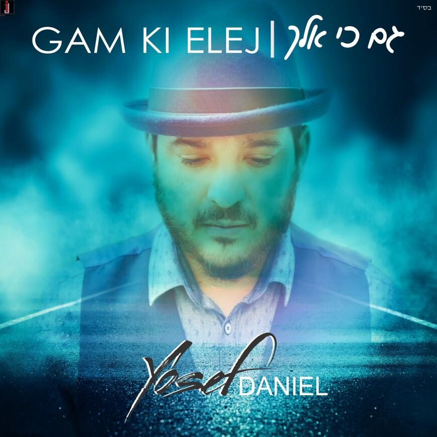 GAM KI ELECH – Yosef Daniel [Audio Preview]