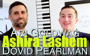 ARI GOLDWAG – ASHIRA LASHEM ft DOVID PEARLMAN