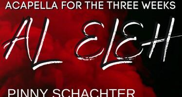 AL ELEH – Acapella Three Weeks Version – Pinny Schachter & Luzy Klatzko – Composed by Benzion Klatzko