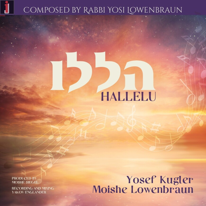 """HALLELU"" Composed By Rabbi Yosi Lowenbraun Featuring Yosef Kugler & Moishe Lowenbraun"