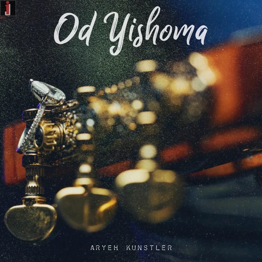 Aryeh Kunstler – Od Yishoma