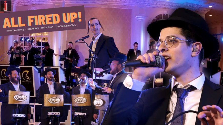 All Fired Up! A Second Dance With Simcha Jacoby, Lipa Brach Productions & Yedidim Choir